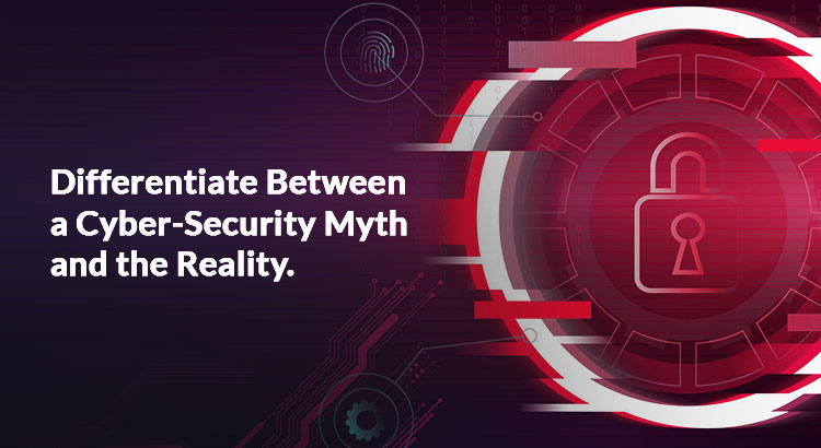 Differentiate-Between-a-Cyber-Security-Myth-and-the-Reality