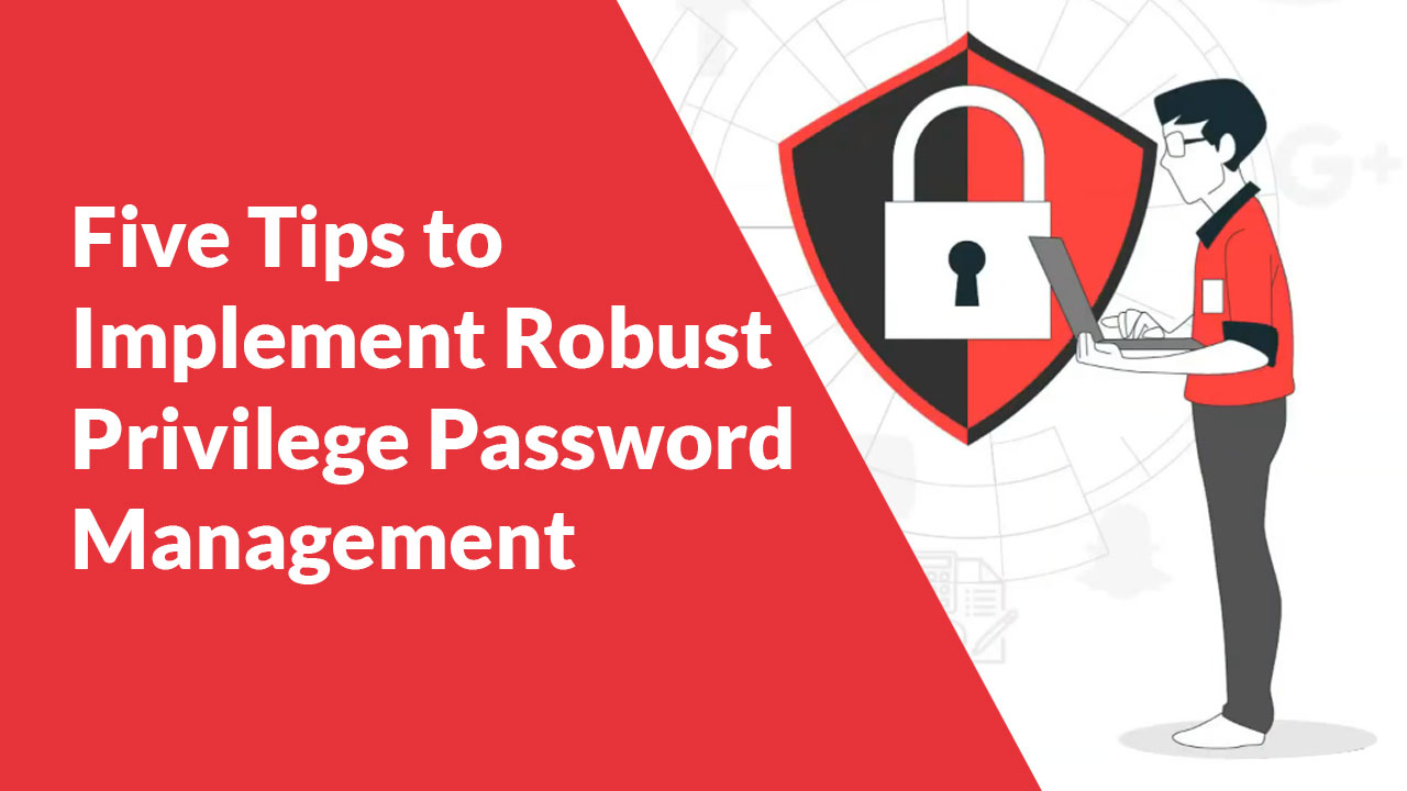 Five-Tips-to-Implement-Robust-Privilege-Password-Management