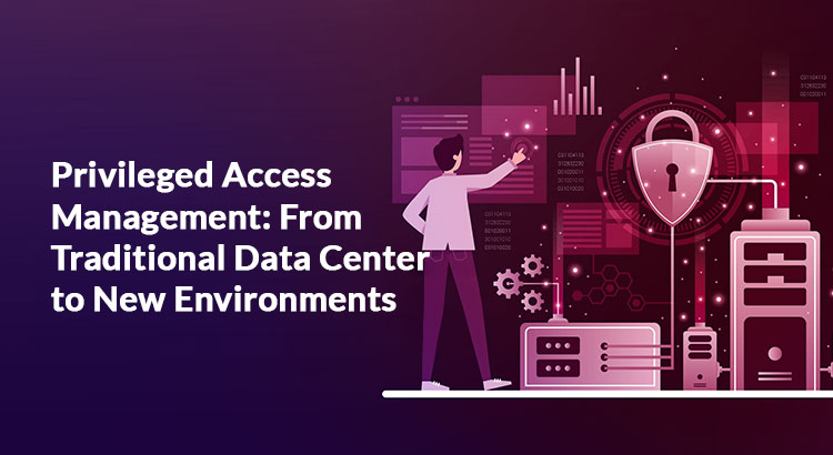 Privileged-Access-Management-From-Traditional-Data-Center-to-New-Environments