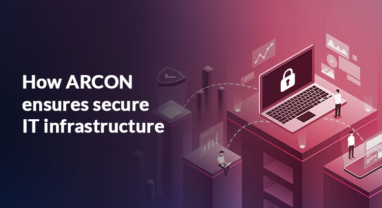 How ARCON ensures secure IT infrastructure