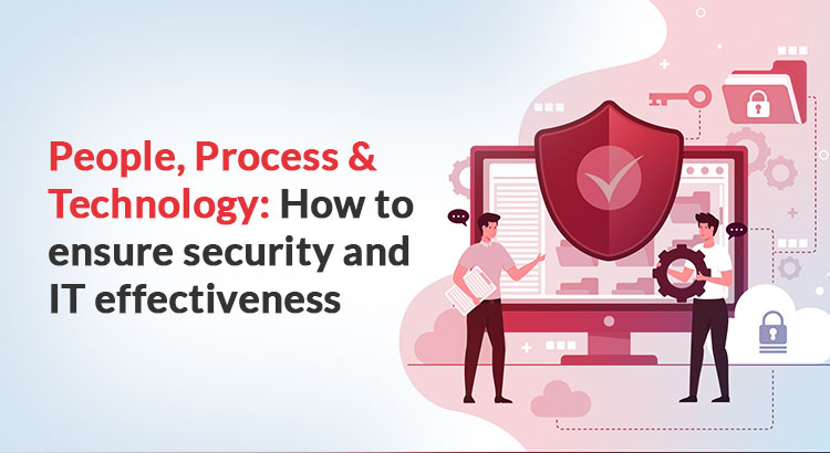 People Process & Technology-How to ensure security and IT effectiveness