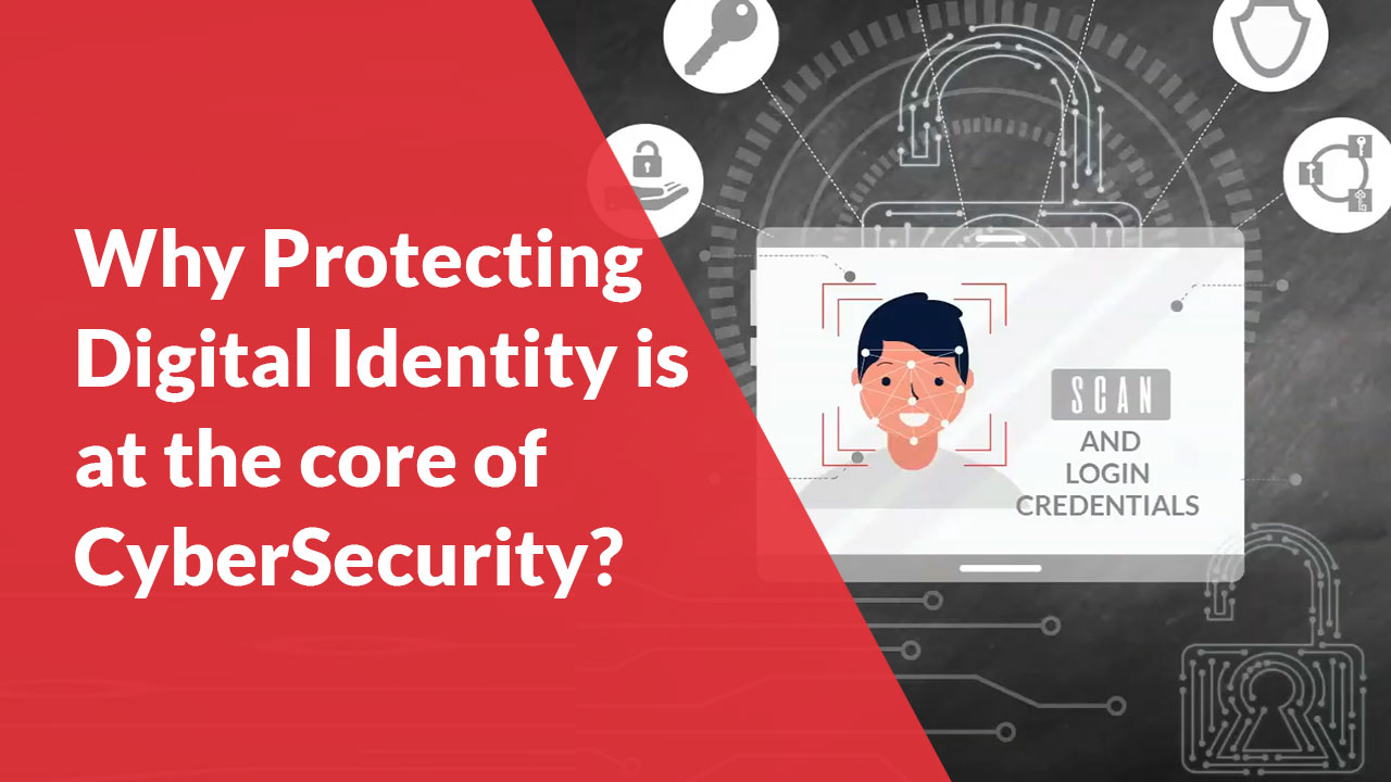 Why-Protecting-Digital-Identity-is-at-the-core-of-CyberSecurity