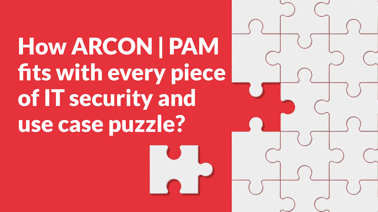 How ARCON PAM fits with every piece of IT security and use case puzzle