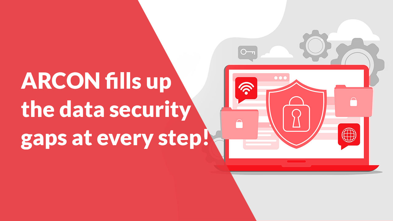 ARCON-fills-up-the-data-security-gaps-at-every-step!