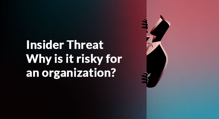 Insider Threats: Types, Risks, How to Prevent Them