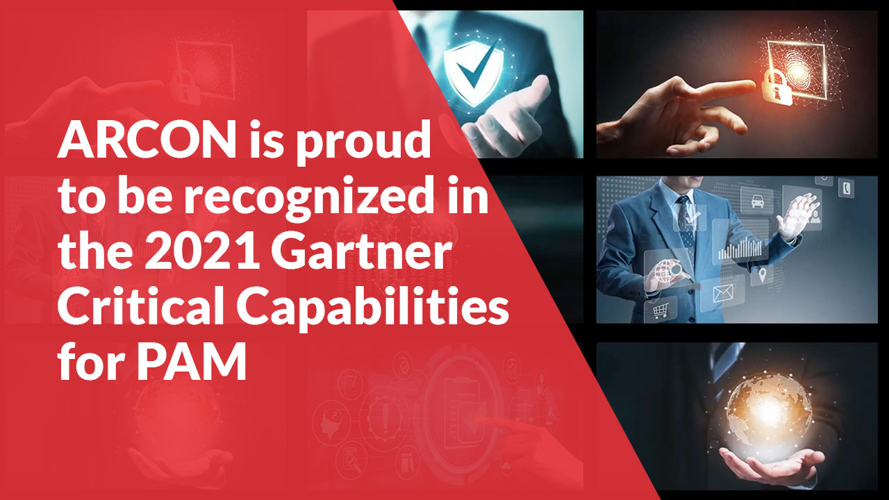 ARCON is proud to be recognized in the 2021 Gartner Critical Capabilities for Privileged Access Management