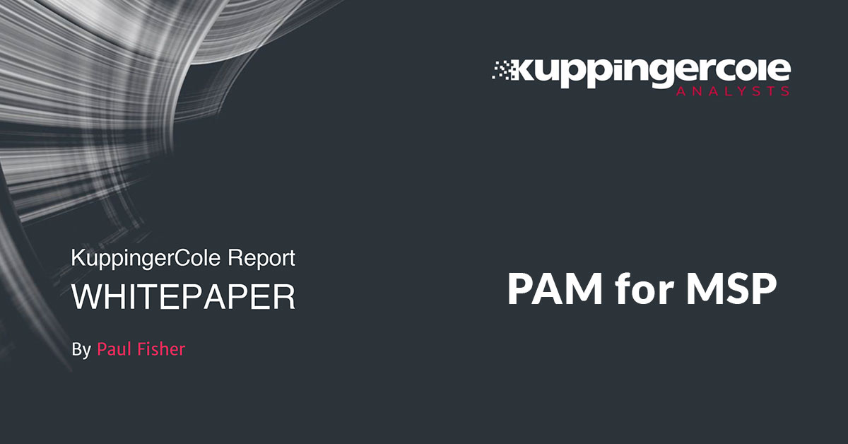 """Kuppingercole Whitepaper - """"PAM for Managed Service Providers as an Added Value and Security Option"""", analyst Paul Fisher"""