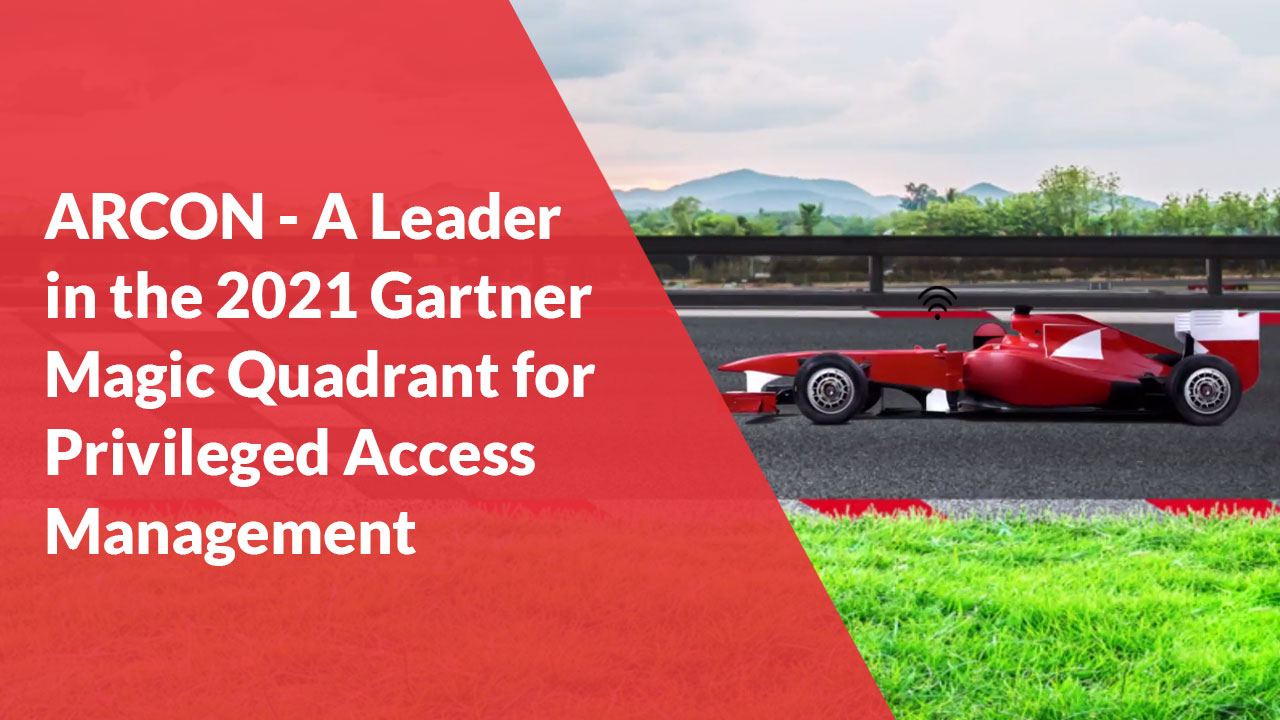 ARCON - A Leader in the 2021 Gartner Magic Quadrant for Privileged Access Management