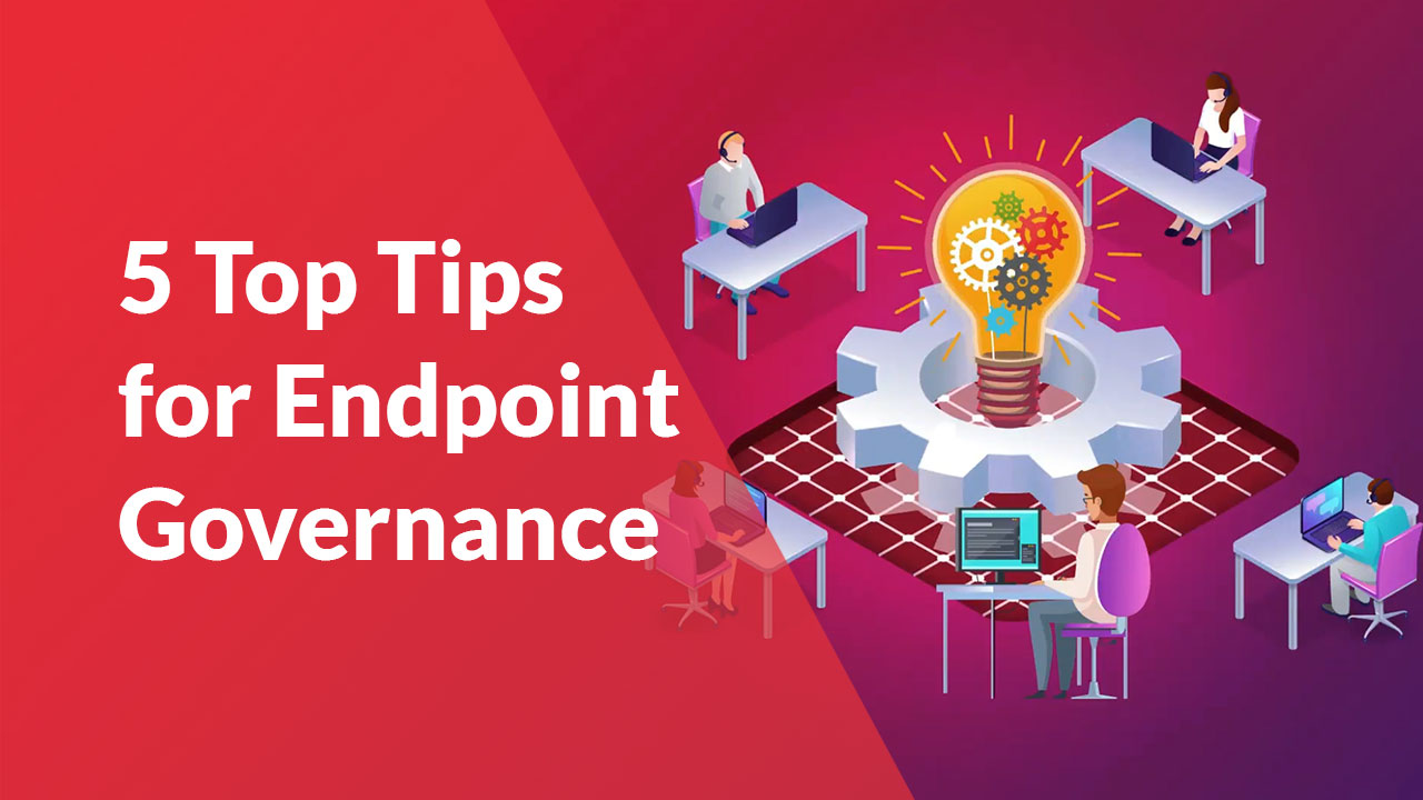 Top 5 Tips for Endpoint Governance | Videso | ARCON