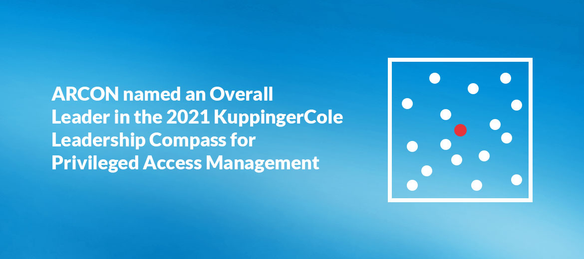ARCON is named an Overall Leader in the 2021 Kuppingercole Leadership Compass for Privileged Access Management.
